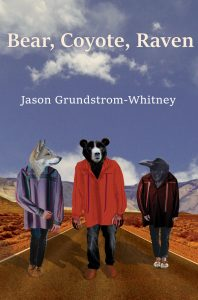 Bear, Coyote, Raven by Jason Grundstrum-Whitney
